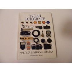 Tvůrčí fotografie, praktická ilustrovaná příručka