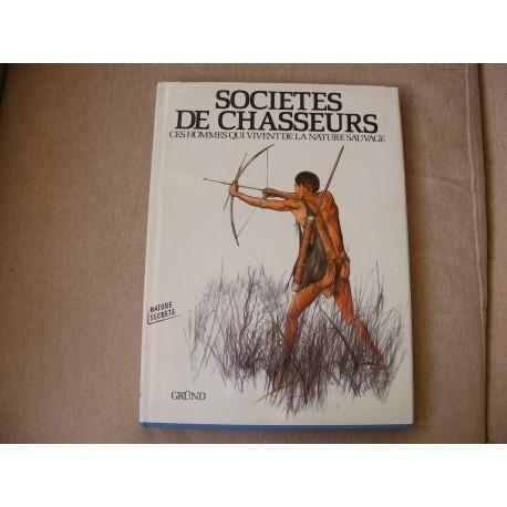 Societes de chasseurs ces hommes qui vivent de la nature sauvage